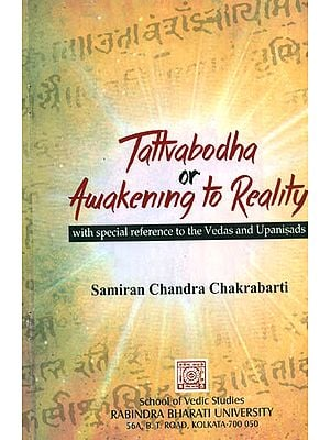 Tattvabodha or Awakening to Reality (With Special Reference to the Vedas and Upanisads)
