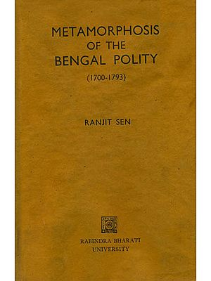 Metamorphosis of The Bengal Polity (1700-1793) - An Old and Rare Book