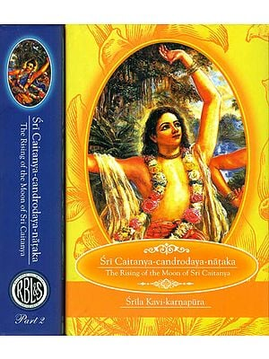 Sri Caitanya-Candrodaya-Nataka: The Rising of the Moon of Sri Caitanya (Set of 2 Volumes)