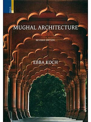Mughal Architecture (An Outline of its History and Development 1526-1858)