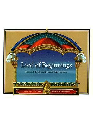 Lord of Beginnings (Stories of The Elephant-Headed Deity: Ganesha)