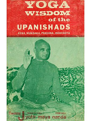 Yoga Wisdom of the Upanishads: Kena... Mundaka... Prashna... Ishavasya (An Old and Rare Book)