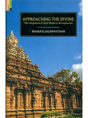 Approaching The Divine (The Integration of Alvar Bhakti in Srivaisnavism)