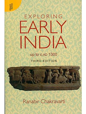 Exploring Early India (Up to C.AD 1300)