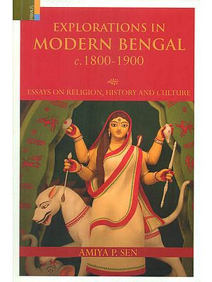 Explorations in Modern Bengal c. 1800-1900 (Essays on Religion, History and Culture)