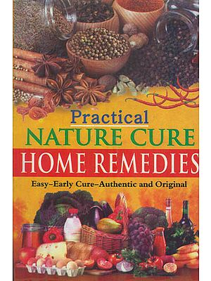 Practical Nature Cure Home Remedies (Easy-Early Cure-Authentic and Original)