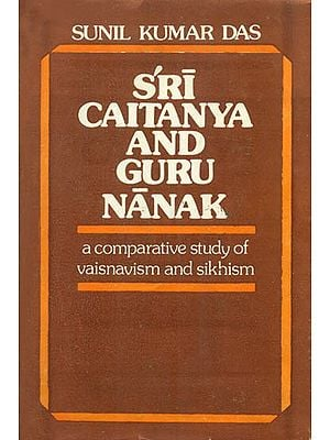 Sri Caitanya and Guru Nanak (A Comparative Study of Vaisnavism and Sikhism) - An Old and Rare Book