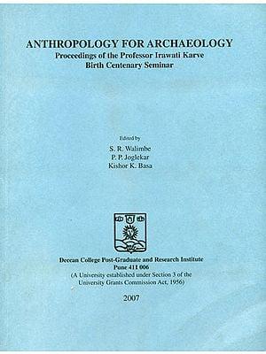 Anthropology for Archaeology (Proceedings of the Professor Irawati Karve Birth Centenary Seminar)