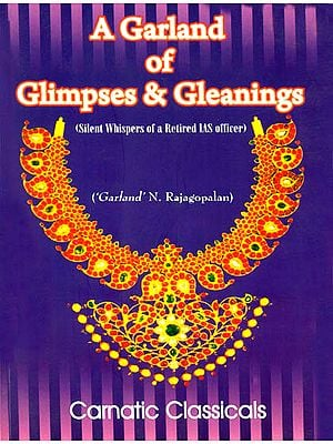 A Garland of Glimpses and Gleanings (Silent Whispers of a Retired IAS Officer)