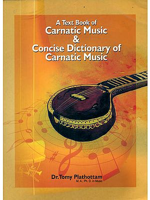 A Text Book of Carnatic Music and Concise Dictionary of Carnatic Music (With Notation)