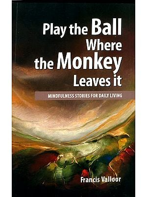 Play the Ball Where the Monkey Leaves it (Mindfulness Stories for Daily Living)