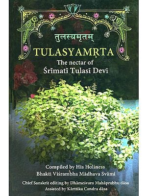 Tulasyamrta (The Nectar of Srimati Tulasi Devi)