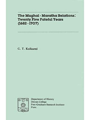 The Mughal-Maratha Relations: Twenty Five Fateful Years 1682-1707 (An Old and Rare Book)