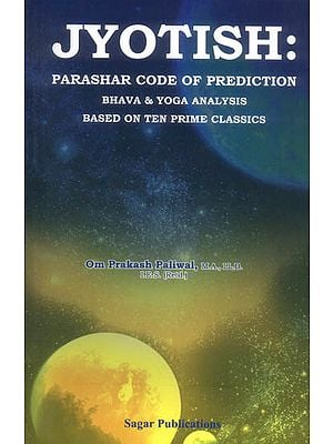 Jyotish (Parashar Code of Prediction Bhava and Yoga Analysis Based on Ten Prime  Classics)