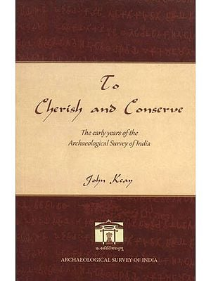 To Cherish and Conserve (The Early Years of the Archaeology Survey of India)