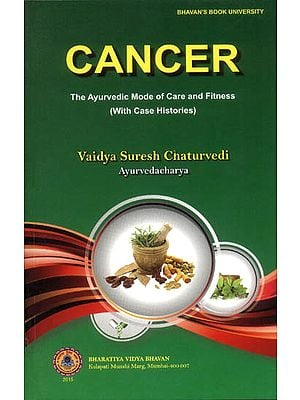 Cancer:  The Ayurvedic Mode of Care and Fitness (With Case Histories)