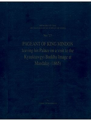Pageant of King Mindon: Leaving His Palace on a Visit to The Kyauktawgyi Buddha Image at Mandalay 1865 (An Old and Rare Book)