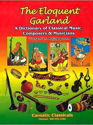 The Eloquent Garland (A Dictionary of Classical Music, Composers and Musicians)