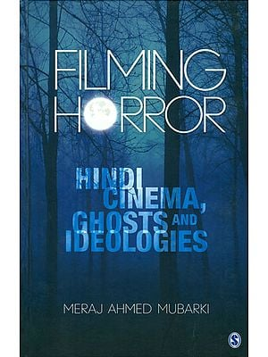 Filming Horror (Hindi Cinema, Ghosts and Ideologies)