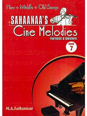 Sahaanaa's - Cine Melodies: Karnatic and Western, Book - 7 (New, Middle and Old Songs with Notation)