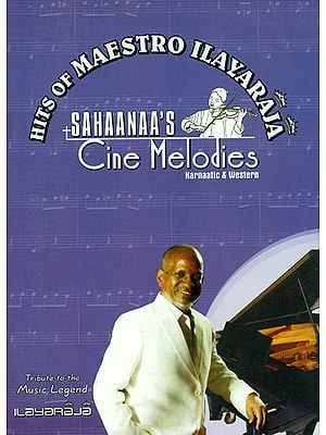 Sahaanaa's - Cine Melodies: Karnatic and Western, Book - 4 (Hits of Maestro Ilayaraja with Notation)