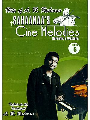 Sahaanaa's - Cine Melodies: Karnatic and Western, Book - 6 (Hits of A. R. Rahman with Notation)