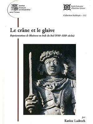 Le Crane Et Le Glaive: Representations de Bhairava en Inde du Sud - VIII-XIII Siecles (With CDs Inside)