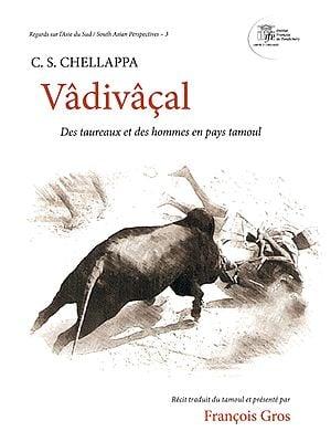 Vadivacal (Des Taureaux Et Des Hommes En Pays Tamoul)