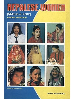 Nepalese Women (A Vivid Account of the Status and Role of Nepalese Women in the Total Spectrum of Life, Religious, Social, Economic, Political, and Legal)
