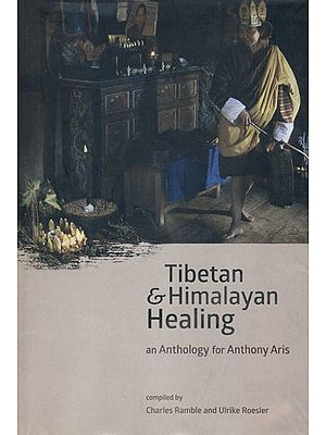Tibetan and Himalayan Healing (An Anthology for Anthony Aris)