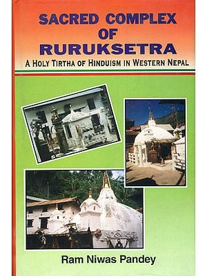 Sacred Complex of Ruruksetra (A Holy Tirtha of Hinduism in Western Nepal)