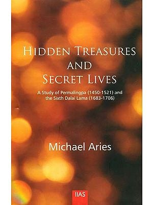 Hidden Treasures and Secret Lives: A Study of Permalingpa (1450-1521) and the Sixth Dalai Lama (1683-1706)