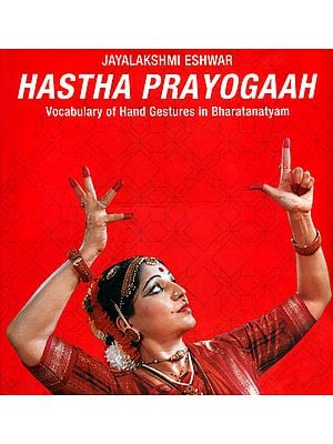 Hastha Prayogaah (Vocabulary of Hand Gestures in Bharatanatyam)