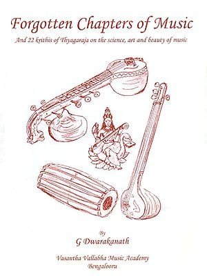 Forgotten Chapters of Music (And 22 Krithis of Thyagaraja on The Science, Art and Beauty of Music)