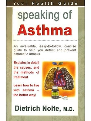 Speaking of Asthma (An Invaluable Easy-to-Follow, Concise Guide to Help You Detect and Prevent Asthmatic Attacks)