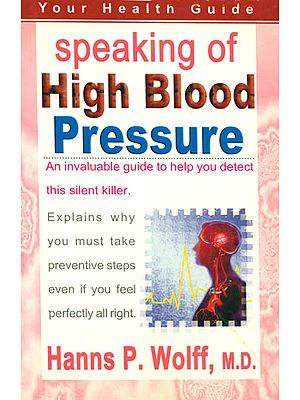 Speaking of High Blood Pressure (An Invaluable Guide to Help You Detect This Silent Killer)