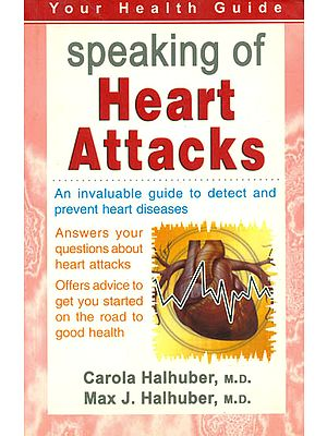 Speaking of Heart Attacks (An Invaluable Guide to Detect and Prevent Heart Diseases)