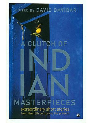 A Clutch of Indian Masterpieces (Extraordinary Short Stories from the 19th Century to the Present)