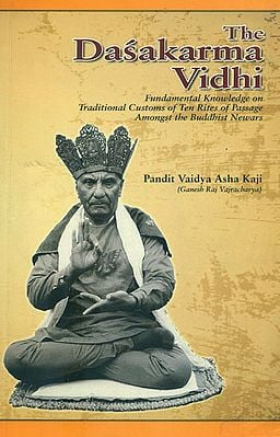 The Dasakarma Vidhi (Fundamental Knowledge on Traditional Customs of Ten Rites of Passage Amongst the Buddhist Newars)