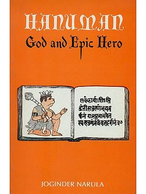 Hanuman God and Epic Hero (The Origin and Growth of Hanuman in Indian Literary and Folk Tradition)