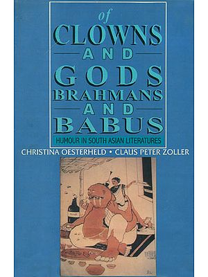 Of Clowns and Gods, Brahmans and Babus (Humour in South Asian Literatures)