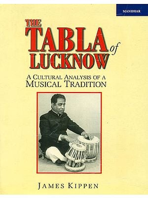 The Tabla of Lucknow (A Cultural Analysis of a Musical Tradition)