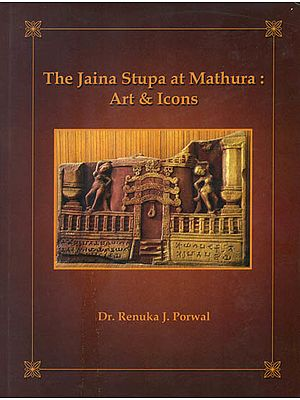 The Jaina Stupa at Mathura: Art and Icons