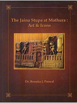 The Jaina Stupa at Mathura: Art and Icons