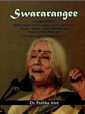 Swararangee (Compositions in North Indian Semi-Classical and Light Music Thumri, Daadraa, Ghazal, Bhaktigeet and Marathi Ghazal, Bhaktigeet with Notation and CD)
