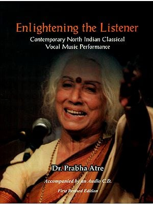 Enlightening the Listener - Contemporary North Indian Classical Vocal Music Performance (With CD Inside)