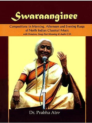 Swaraanginee - Composition in Moring, Afternoon and Evening Raags of North Indian Classical Music with Notation (With CD Inside)
