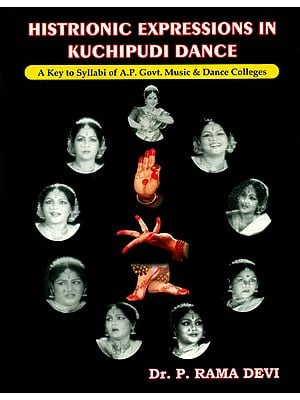 Histrionic Expressions in Kuchipudi Dance (Course Syllabi of 4 Years Certificate and 2 Years Diploma in Kuchipudi Dance)