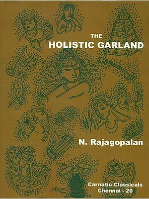The Holistic Garland (The Growth and Contribution of Classical Carnatic Music)