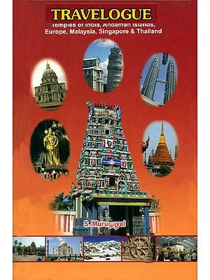 Travelogue (Temples of India, Andaman, Islands, Europe, Malaysia, Singapore, and Thailand)